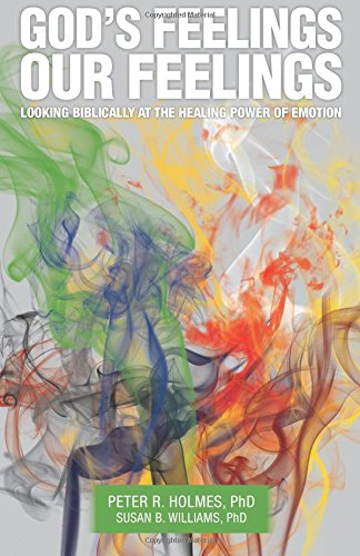God's Feelings, Our Feelings: Looking Biblically at the Healing Power of Emotion By Dr Susan B. Williams