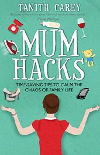 Mum Hacks By Tanith Carey