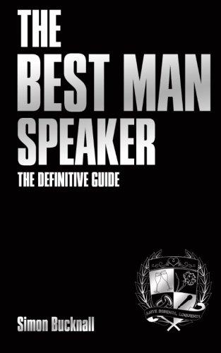 The Best Man Speaker: The Definitive Guide To The Best Man Speech By MR Simon J Bucknall
