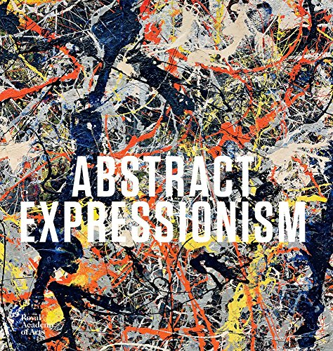 Abstract Expressionism (Royal Academy of Arts) By David Anfam