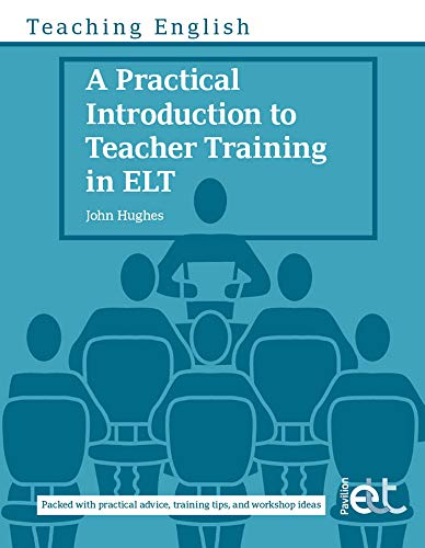 A Practical Introduction to Teacher Training in ELT by John Hughes