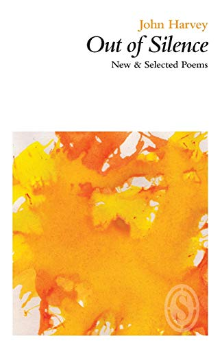 Out of Silence: New & Selected Poems By John Harvey