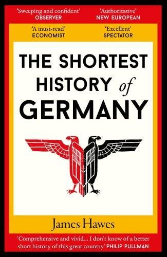 The Shortest History of Germany By James Hawes