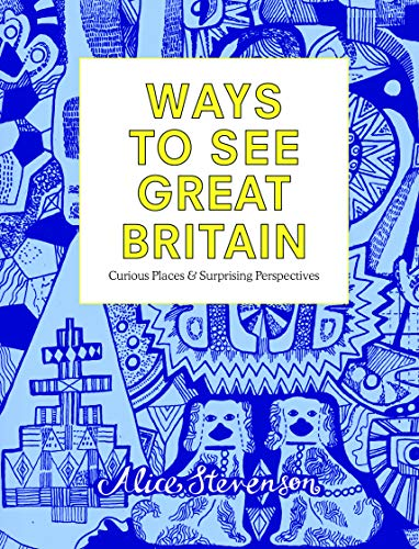 Ways to See Great Britain By Alice Stevenson