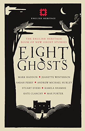Eight Ghosts: The English Heritage Book of New Ghost Stories Contributions by Mark Haddon