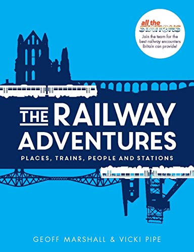 The Railway Adventures: The Places, Trains, People and Stations By Vicki Pipe