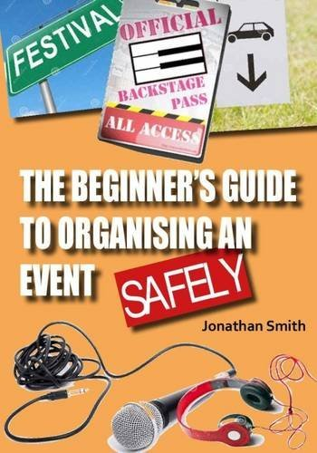 The Beginner's Guide to Organising an Event Safely By Jonathan Smith