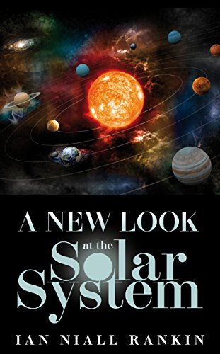 A New Look at the Solar System By Ian Niall Rankin