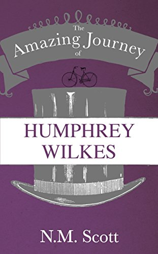 The Amazing Journey of Humphrey Wilkes By N. M. Scott