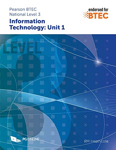 Pearson BTEC Level 3 in Information Technology: Unit 1 By PM Heathcote