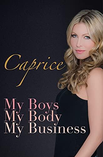 Caprice - My Boys, My Body, My Business By Caprice Bourret