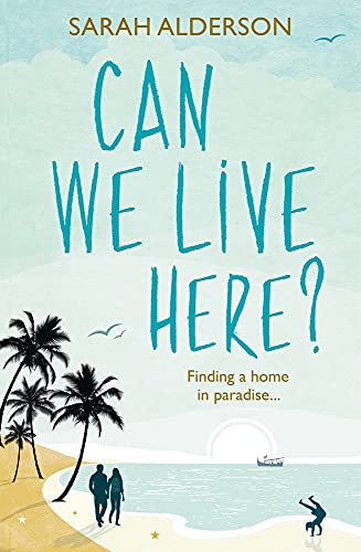 Can We Live Here: Finding a Home in Paradise by Sarah Alderson