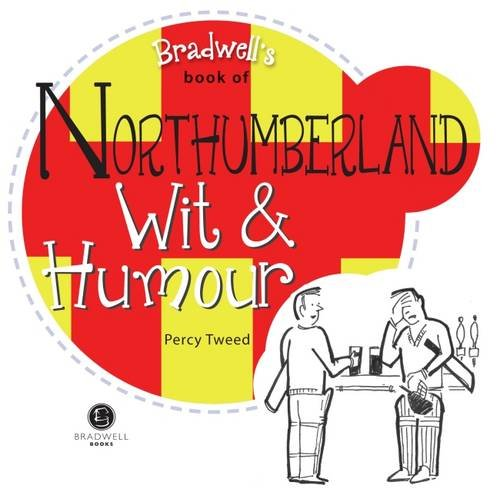 Bradwell's Book of Northumberland Wit & Humour by