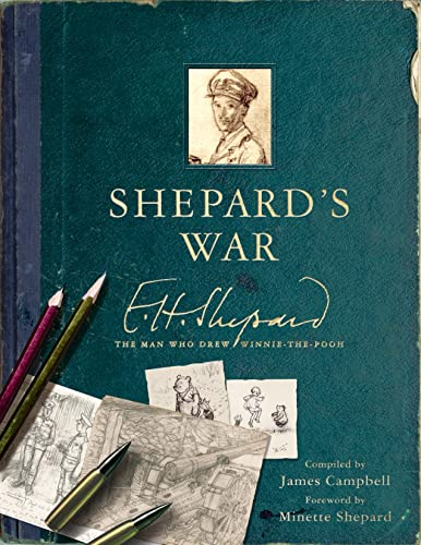 Shepard's War: E. H. Shepard, the Man Who Drew Winnie-the-Pooh by James Campbell