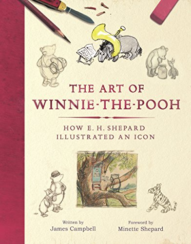 The Art of Winnie-the-Pooh: How E. H. Shepard Illustrated an Icon By James Campbell