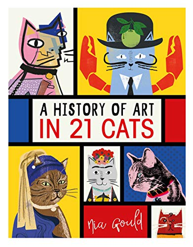A History of Art in 21 Cats: From the Old Masters to the Modernists, the Moggy as Muse: an illustrated guide By Illustrated by Nia Gould