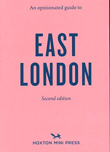 An Opinionated Guide To East London (second Edition) By Hoxton Mini Press