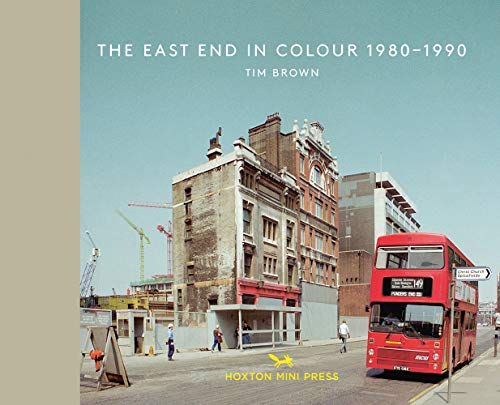 The East End In Colour 1980-1990 By Tim Brown