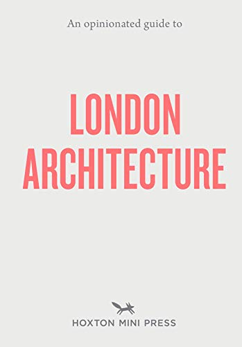 An Opinionated Guide To London Architecture By Hoxton Mini Press