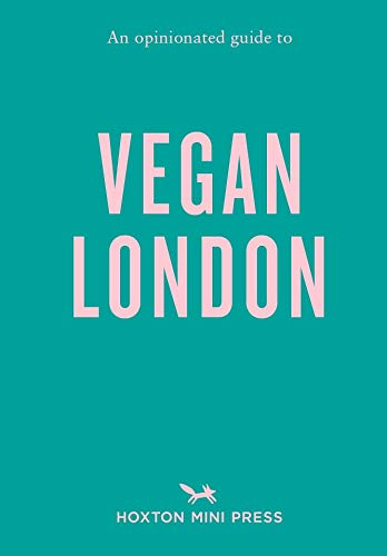 An Opinionated Guide To Vegan London By Hoxton Mini Press