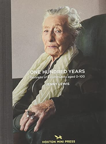 One Hundred Years: Portraits From Ages 1-100 By Jenny Lewis