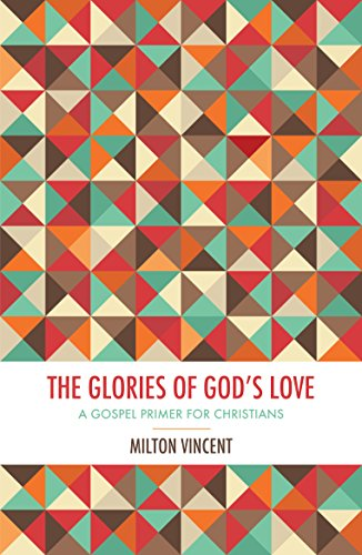 The Glories of Gods Love By Milton Vincent