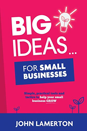 Big Ideas... for Small Businesses By John Lamerton