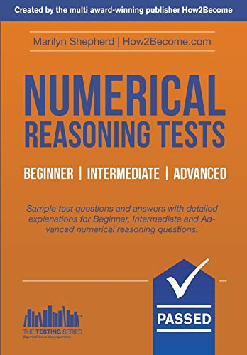Numerical Reasoning Tests Beginner - Intermediate - Advanced: Sample test questions and answers with detailed explanations for Beginner, Intermediate ... reasoning questions. (Testing Series) By Marilyn Shepherd