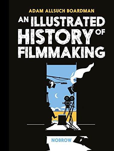 An Illustrated History of Filmmaking By Adam Allsuch Boardman