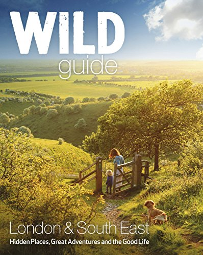 Wild Guide - Southern and Eastern England: Norfolk to New Forest, Cotswolds to Kent (Including London) by Daniel Start