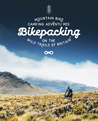 Bikepacking: Mountain Bike Camping Adventures on the Wild Trails of Britain (Mountain Bike Adventures) By Laurence McJannet