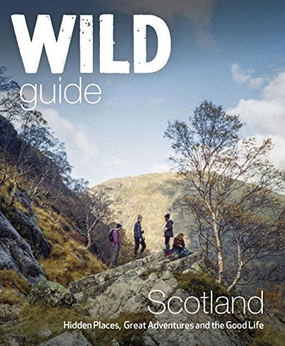 Wild Guide Scotland: Hidden Places, Great Adventures & the Good Life By Kimberley Grant