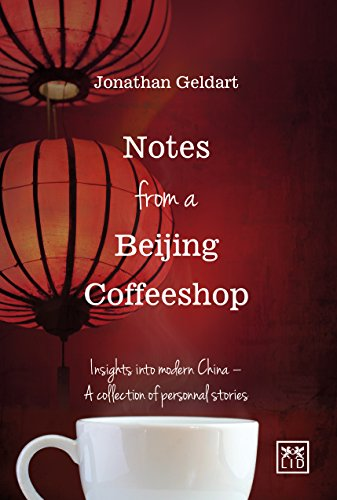 Notes from a Beijing Coffeeshop: Insights into Modern China - A Collection of Personal Stories by Jon Geldart