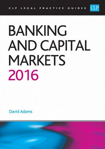 Banking and Capital Markets 2016 (CLP Legal Practice Guides) By David Adams