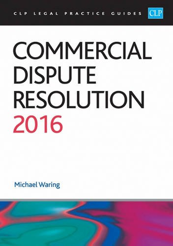 Commercial Dispute Resolution 2016 (CLP Legal Practice Guides) by Waring, Mike