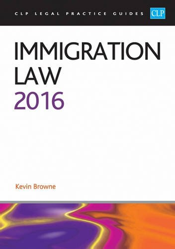 Immigration Law 2016 (CLP Legal Practice Guides) By Kevin Browne