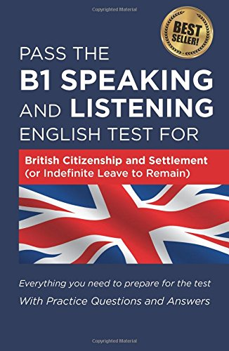 Pass the B1 Speaking and Listening English Test for British Citizenship and Settlement (or Indefinite Leave to Remain) with Practice Questions and Answers by How2Become