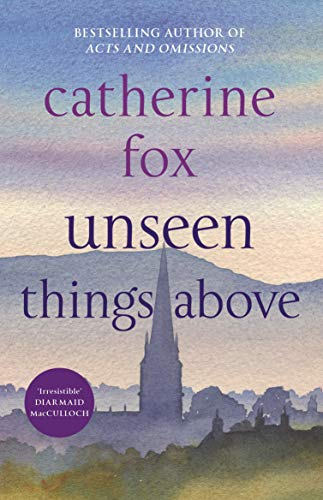 Unseen Things Above: (Lindchester Chronicles 2) By Catherine Fox