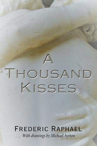 A Thousand Kisses By Frederic Raphael