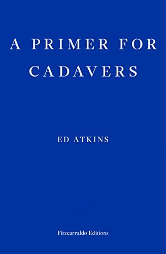 A Primer for Cadavers By Ed Atkins
