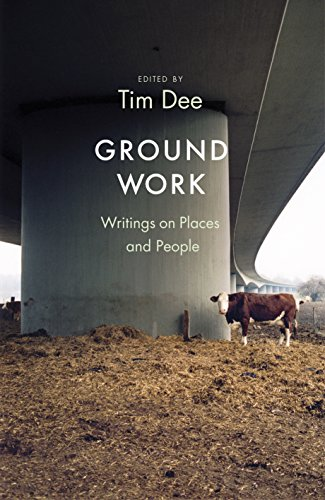 Ground Work: Writings on People and Places by Tim Dee