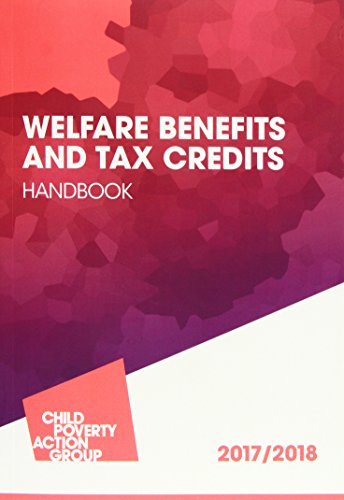 Welfare Benefits and Tax Credits Handbook: 2017/18 by Child Poverty Action Group