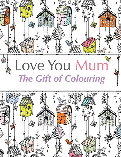 Love You Mum: The Gift Of Colouring: The perfect anti-stress colouring book for mums by Christina Rose