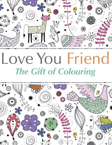 Love You Friend: The Gift of Colouring by Christina Rose