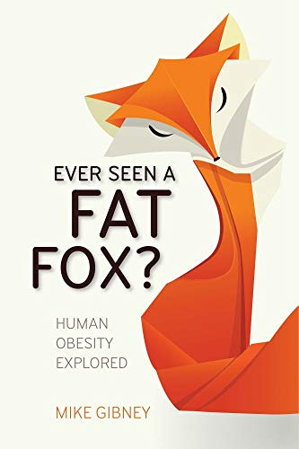 Ever Seen a Fat Fox?: Human Obesity Explored By Mike Gibney