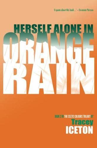 Herself Alone in Orange Rain By Tracey Iceton
