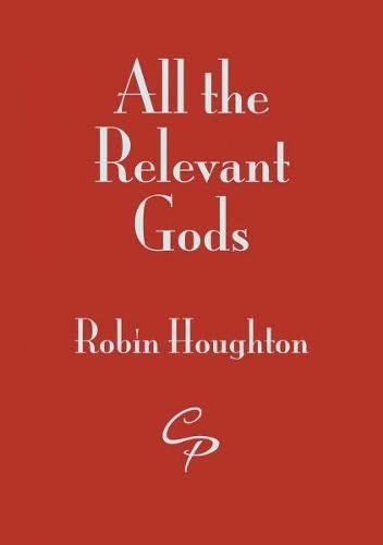 All the Relevant Gods By Robin Houghton