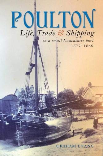 Poulton: Life, Trade and Shipping in a small Lancashire port 1577-1839 By Graham Evans