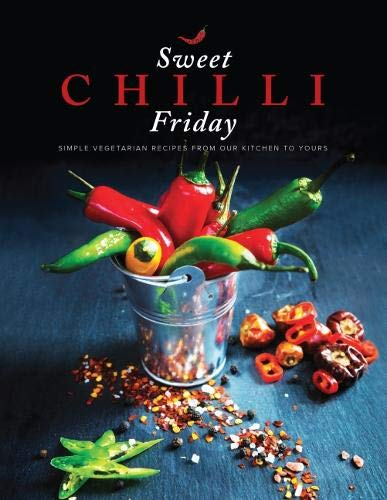 Sweet Chilli Friday 2018: Simple vegetarian recipes from our kitchen to  yours By Alpa Lakhani