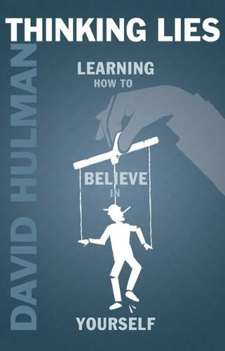 Thinking Lies: Learning How to Believe in Yourself By David Hulman
